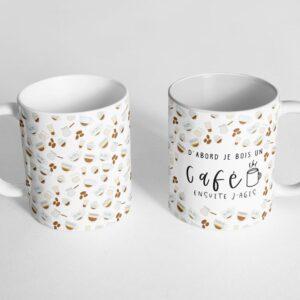 Mug céramique- D'abord un café ensuite j'agis